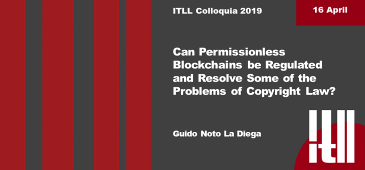 "16 APRIL 2019 – ""CAN PERMISSIONLESS BLOCKCHAINS BE REGULATED AND RESOLVE SOME OF THE PROBLEMS OF COPYRIGHT LAW?"""
